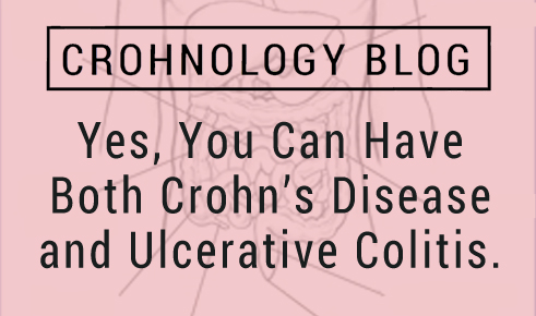 Yes, You Can Have Both Crohn's And Ulcerative Colitis